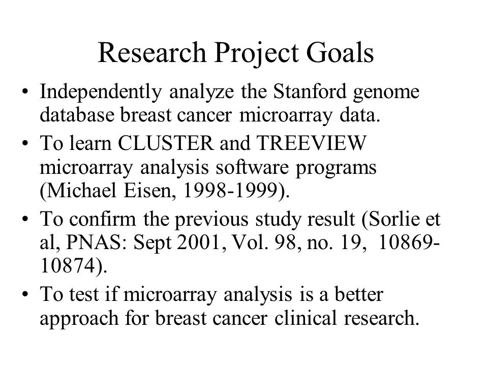 Research Project Goals Independently analyze the Stanford genome database breast cancer microarray data.