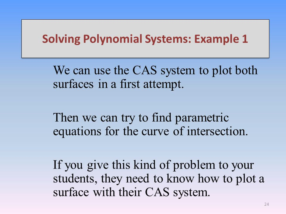 Solving Polynomial Systems: Example 1 We can use the CAS system to plot both surfaces in a first attempt.