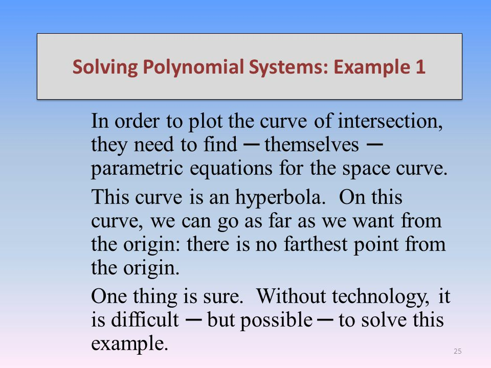 Solving Polynomial Systems: Example 1 In order to plot the curve of intersection, they need to find themselves parametric equations for the space curve.