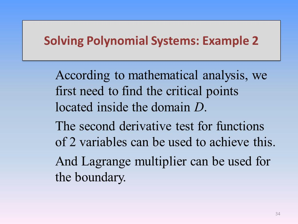 Solving Polynomial Systems: Example 2 According to mathematical analysis, we first need to find the critical points located inside the domain D.