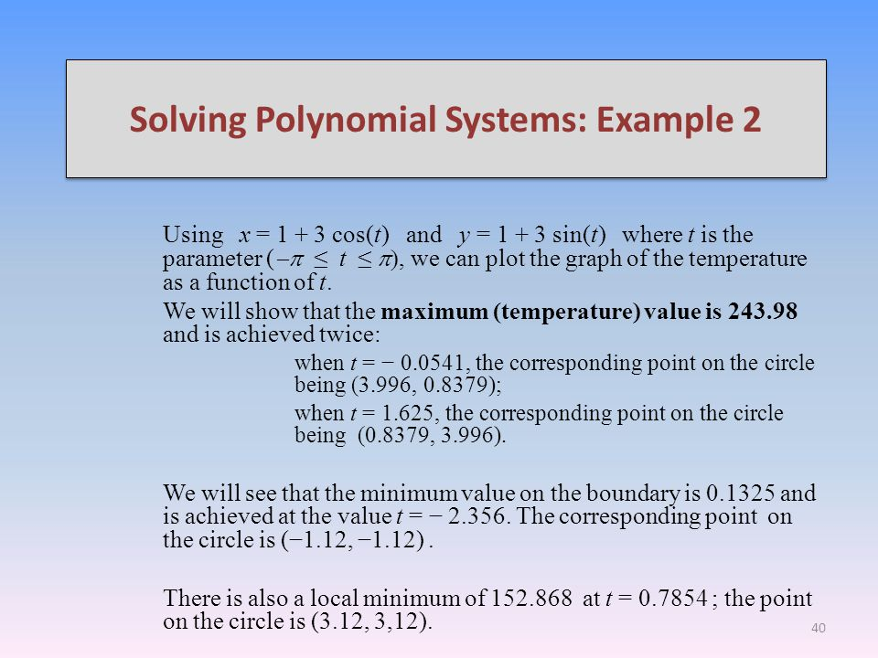Solving Polynomial Systems: Example 2 Using x = 1 + 3 cos(t) and y = 1 + 3 sin(t) where t is the parameter ( t, we can plot the graph of the temperature as a function of t.