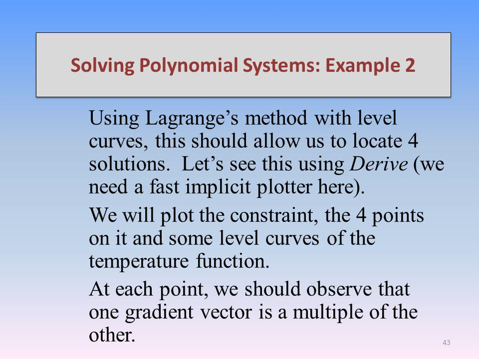 Solving Polynomial Systems: Example 2 Using Lagranges method with level curves, this should allow us to locate 4 solutions.