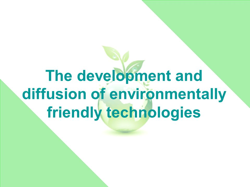 The development and diffusion of environmentally friendly technologies