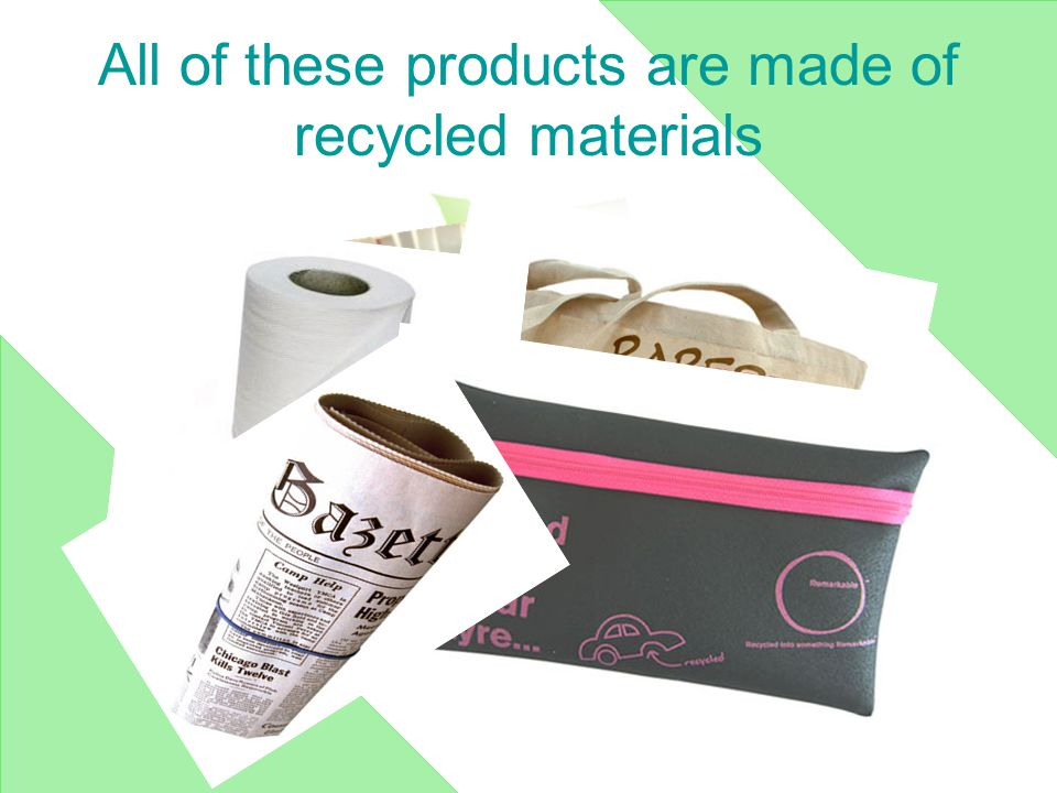 All of these products are made of recycled materials