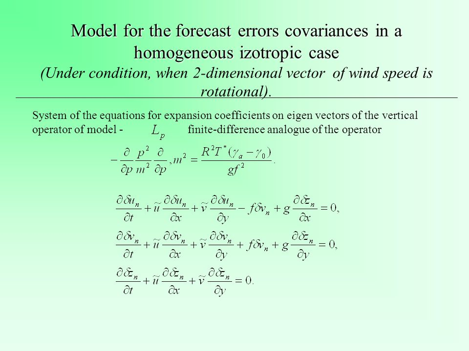 Model for the forecast errors covariances in a homogeneous izotropic case Model for the forecast errors covariances in a homogeneous izotropic case (Under condition, when 2-dimensional vector of wind speed is rotational).