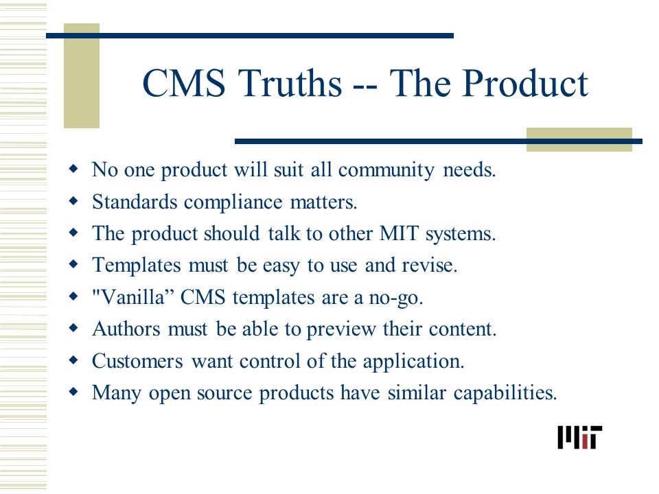 CMS Truths -- The Product No one product will suit all community needs.