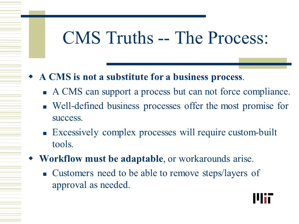 CMS Truths -- The Process: A CMS is not a substitute for a business process.