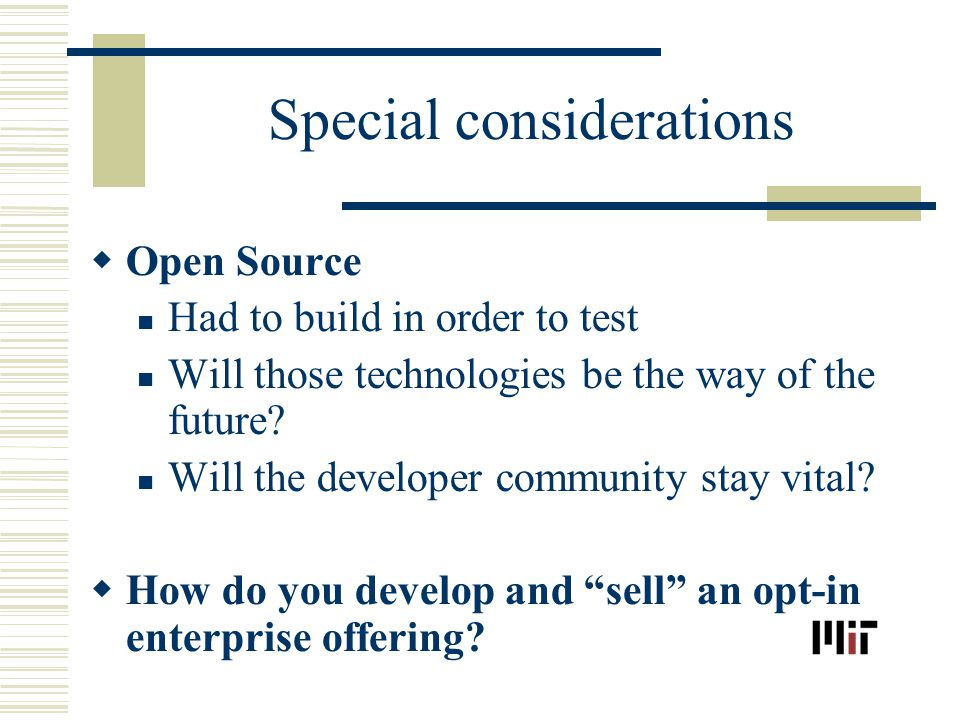 Special considerations Open Source Had to build in order to test Will those technologies be the way of the future.