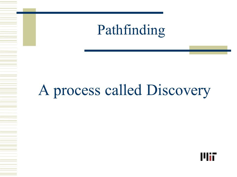 Pathfinding A process called Discovery