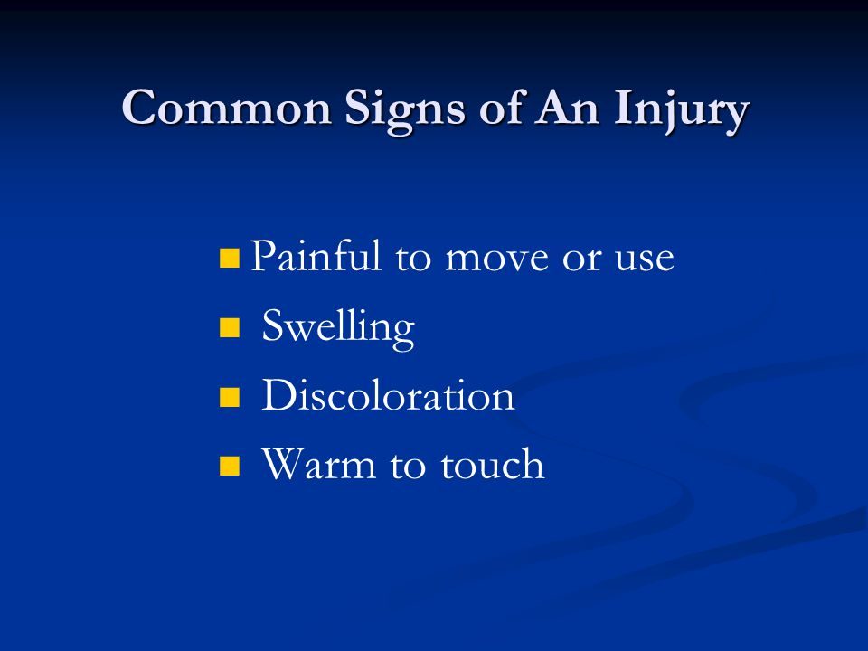 Common Signs of An Injury Painful to move or use Swelling Discoloration Warm to touch