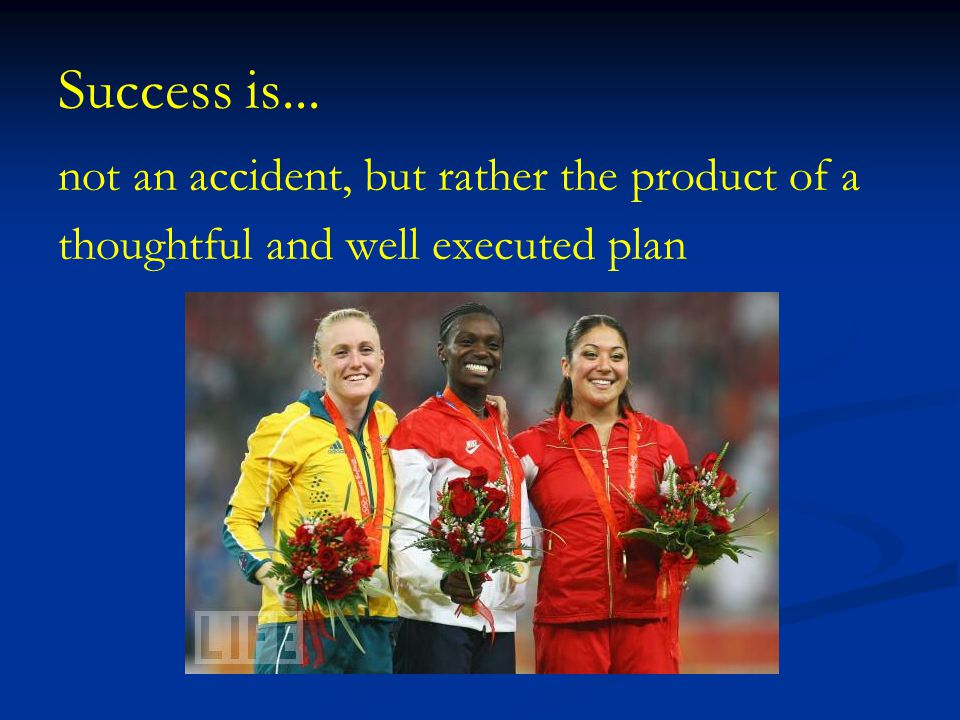 Success is... not an accident, but rather the product of a thoughtful and well executed plan