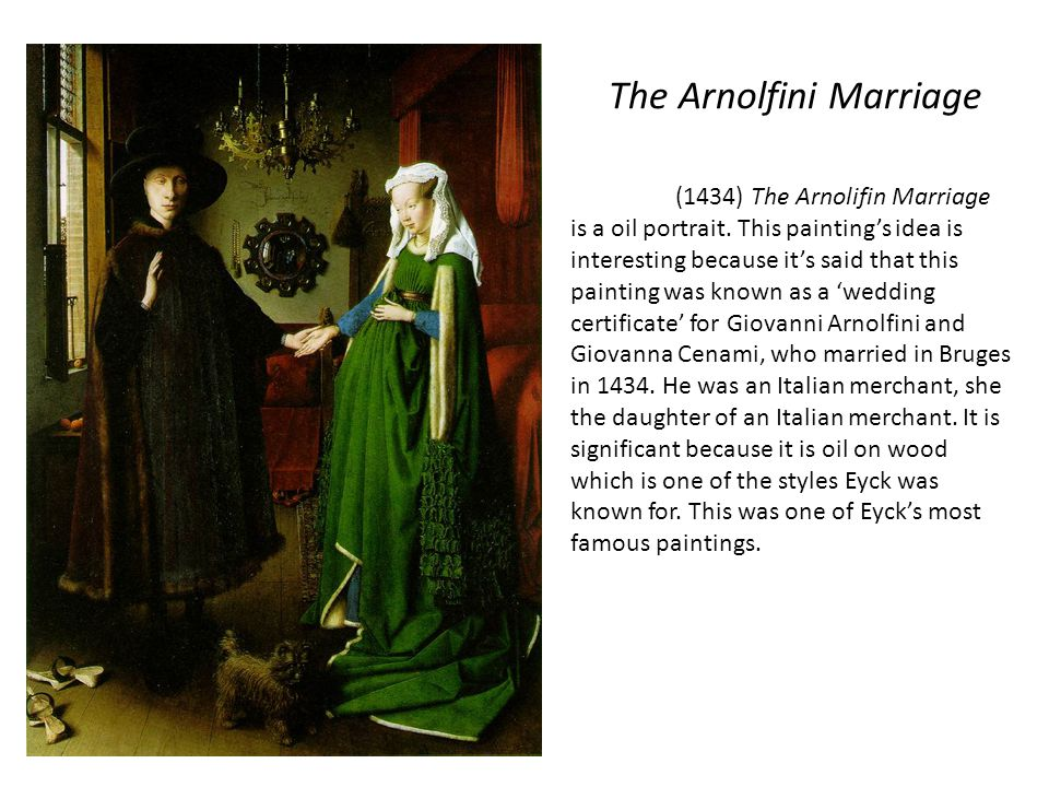 The Arnolfini Marriage (1434) The Arnolifin Marriage is a oil portrait.