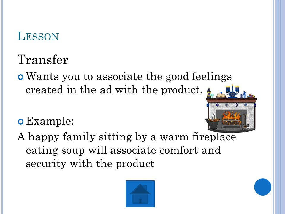 L ESSON Transfer Wants you to associate the good feelings created in the ad with the product.