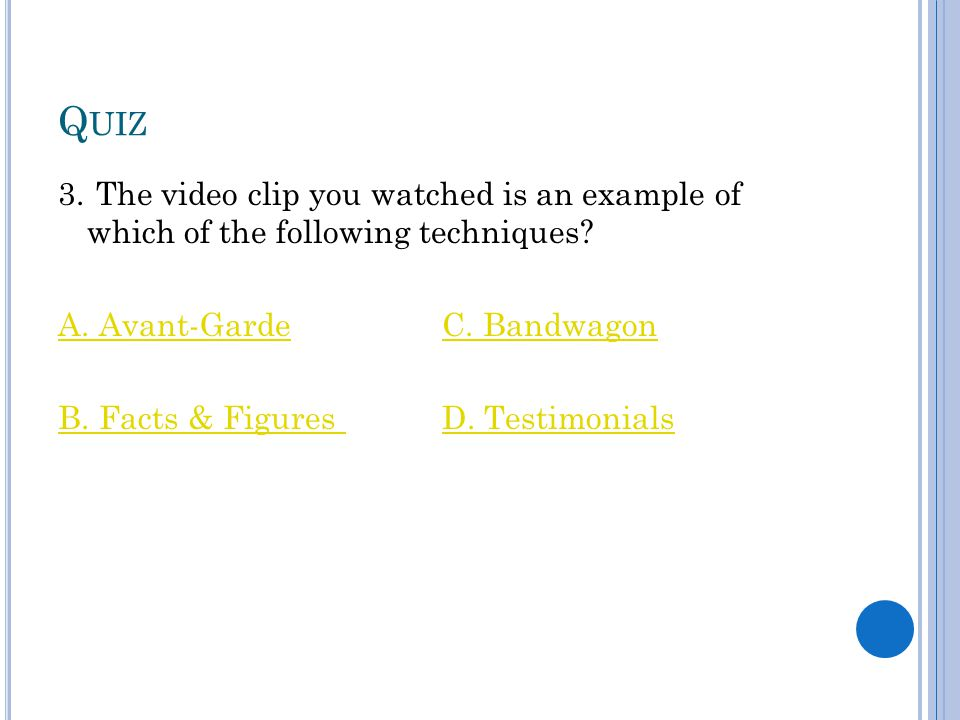 Q UIZ 3. The video clip you watched is an example of which of the following techniques.