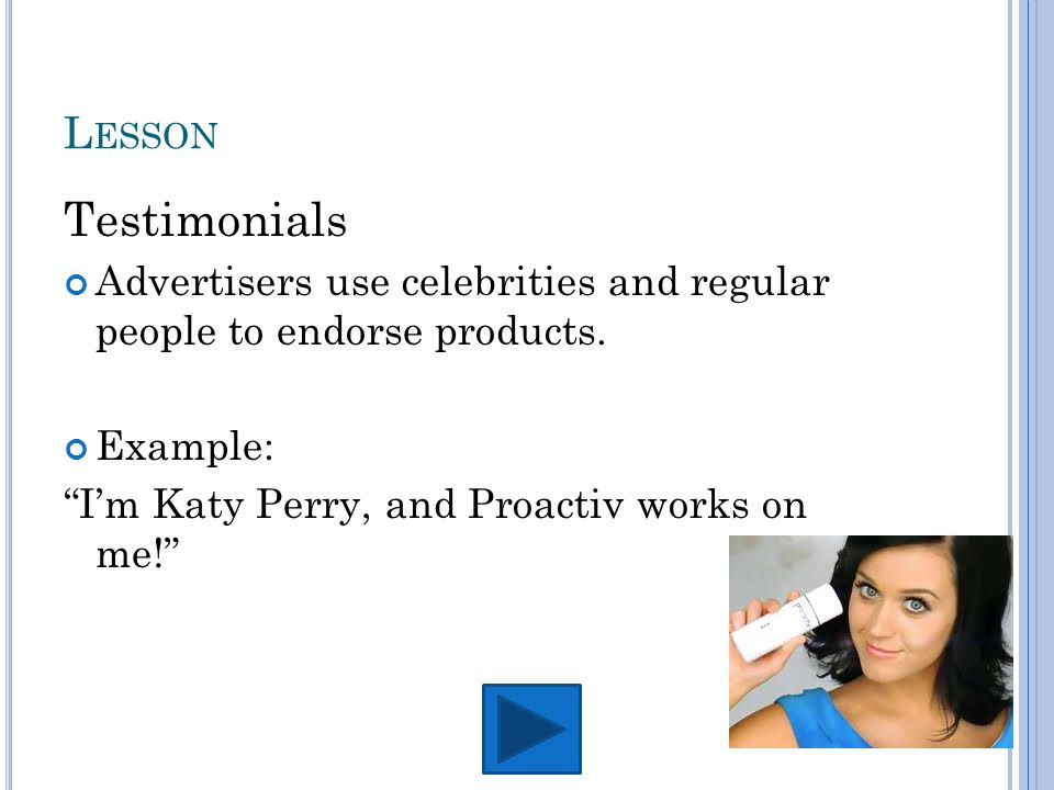 L ESSON Testimonials Advertisers use celebrities and regular people to endorse products.