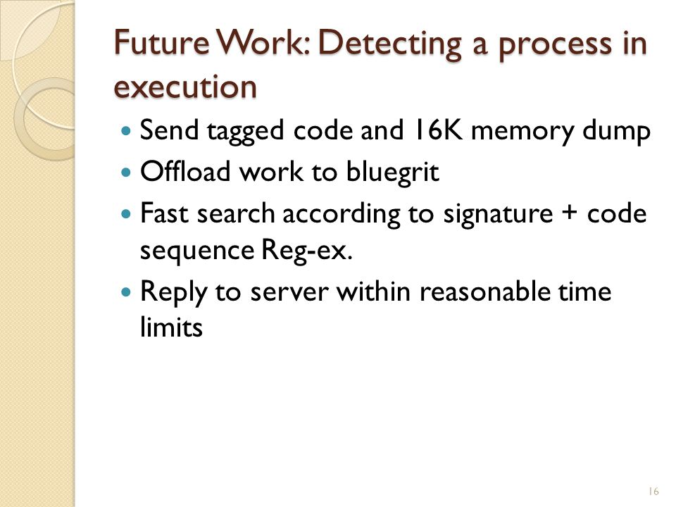 Future Work: Detecting a process in execution Send tagged code and 16K memory dump Offload work to bluegrit Fast search according to signature + code sequence Reg-ex.