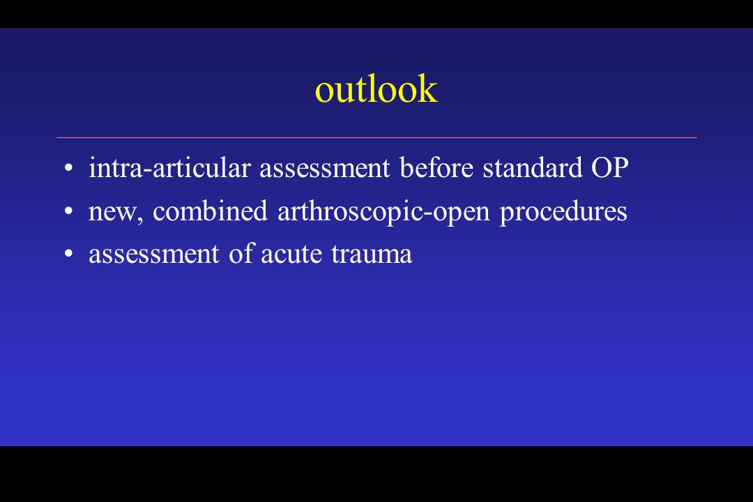 outlook intra-articular assessment before standard OP new, combined arthroscopic-open procedures assessment of acute trauma