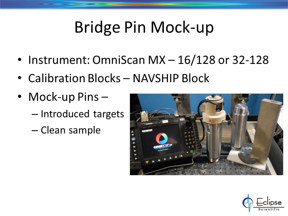 Bridge Pin Mock-up Instrument: OmniScan MX – 16/128 or 32-128 Calibration Blocks – NAVSHIP Block Mock-up Pins – – Introduced targets – Clean sample