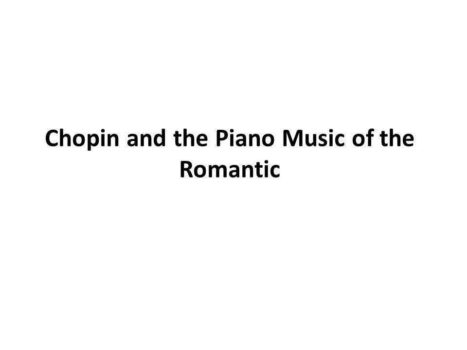 Chopin and the Piano Music of the Romantic
