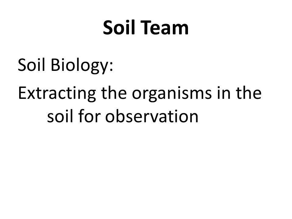 Soil Biology: Extracting the organisms in the soil for observation Soil Team