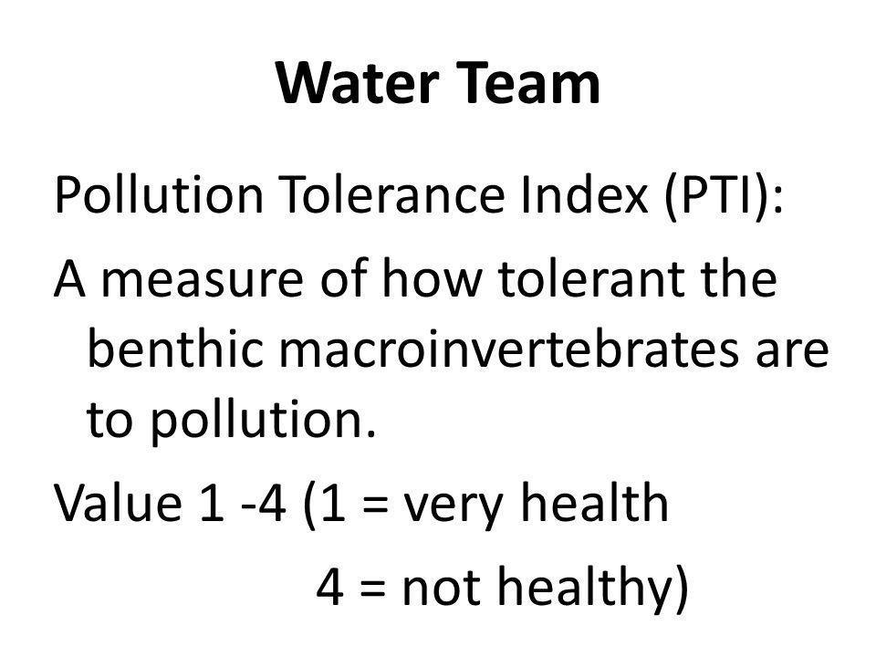 Pollution Tolerance Index (PTI): A measure of how tolerant the benthic macroinvertebrates are to pollution.