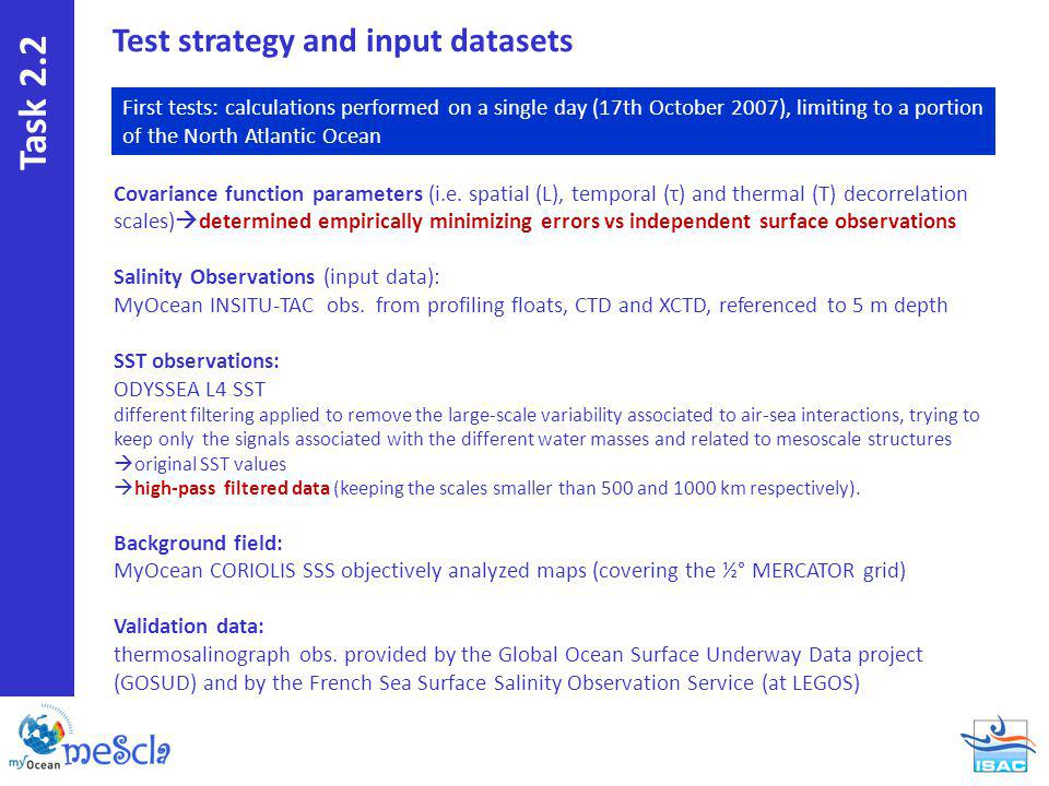 Test strategy and input datasets First tests: calculations performed on a single day (17th October 2007), limiting to a portion of the North Atlantic Ocean Covariance function parameters (i.e.
