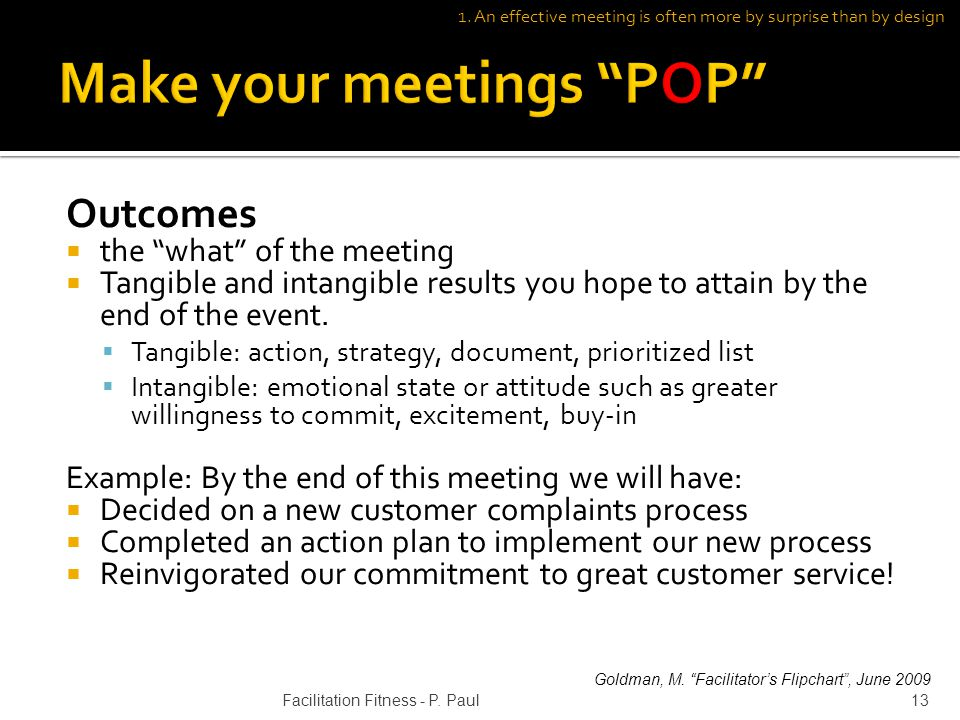 Outcomes the what of the meeting Tangible and intangible results you hope to attain by the end of the event.