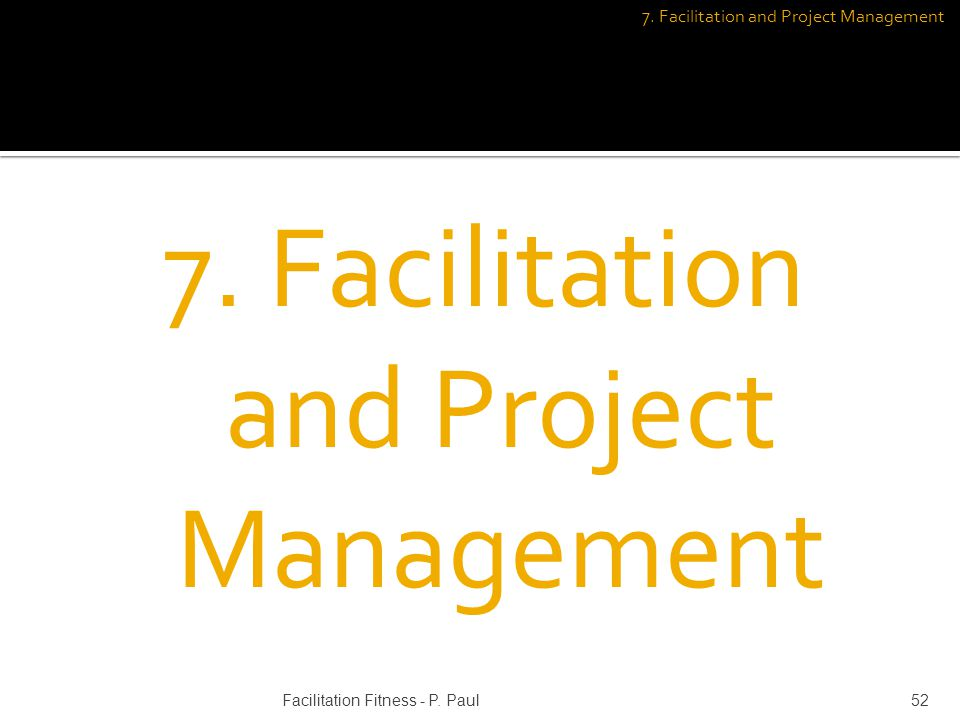 7. Facilitation and Project Management 52Facilitation Fitness - P.
