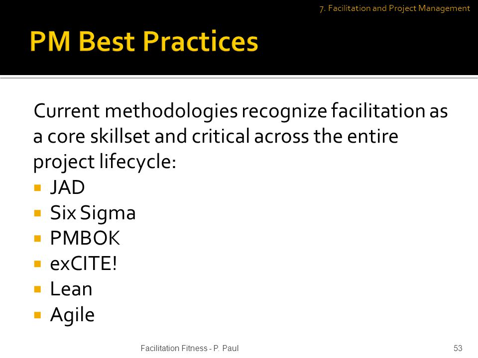 Current methodologies recognize facilitation as a core skillset and critical across the entire project lifecycle: JAD Six Sigma PMBOK exCITE.