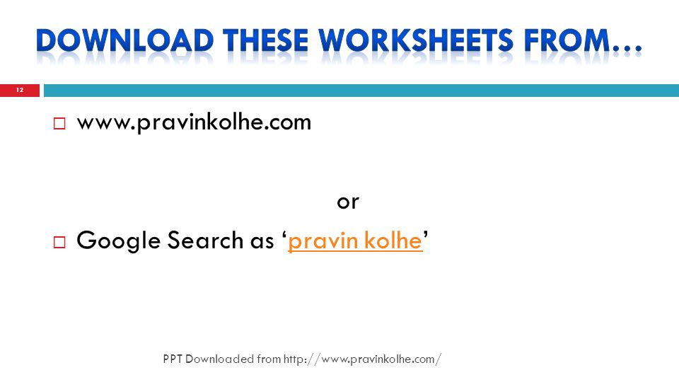 www.pravinkolhe.com or Google Search as pravin kolhepravin kolhe 12 PPT Downloaded from http://www.pravinkolhe.com/