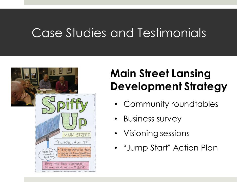 Case Studies and Testimonials Main Street Lansing Development Strategy Community roundtables Business survey Visioning sessions Jump Start Action Plan