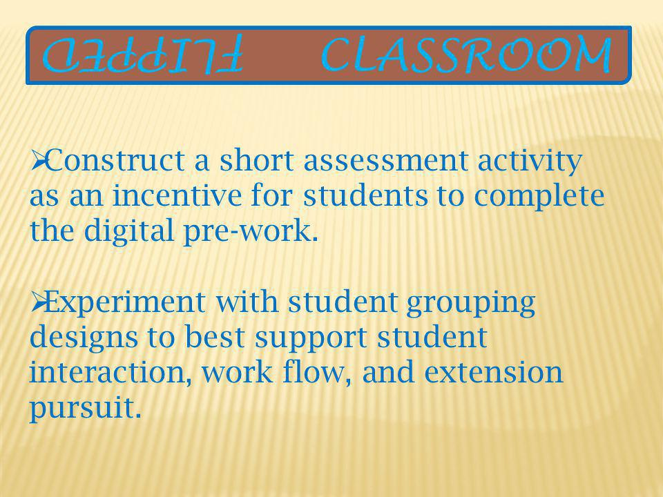Construct a short assessment activity as an incentive for students to complete the digital pre-work.