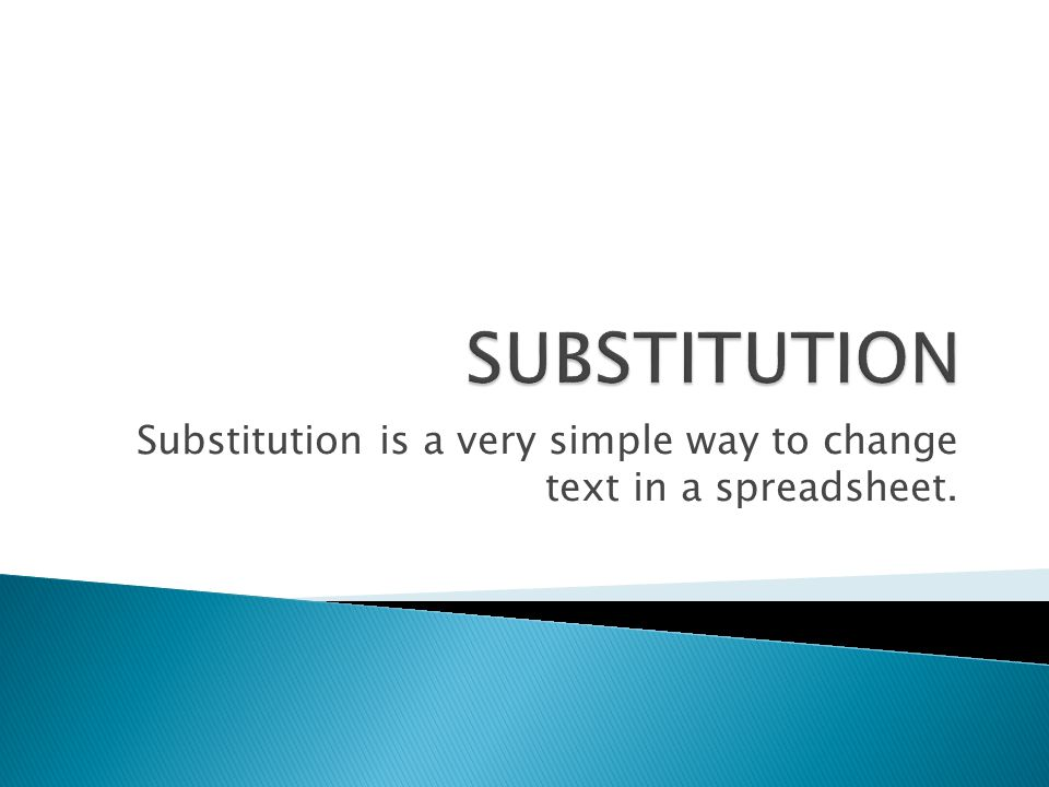 Substitution is a very simple way to change text in a spreadsheet.
