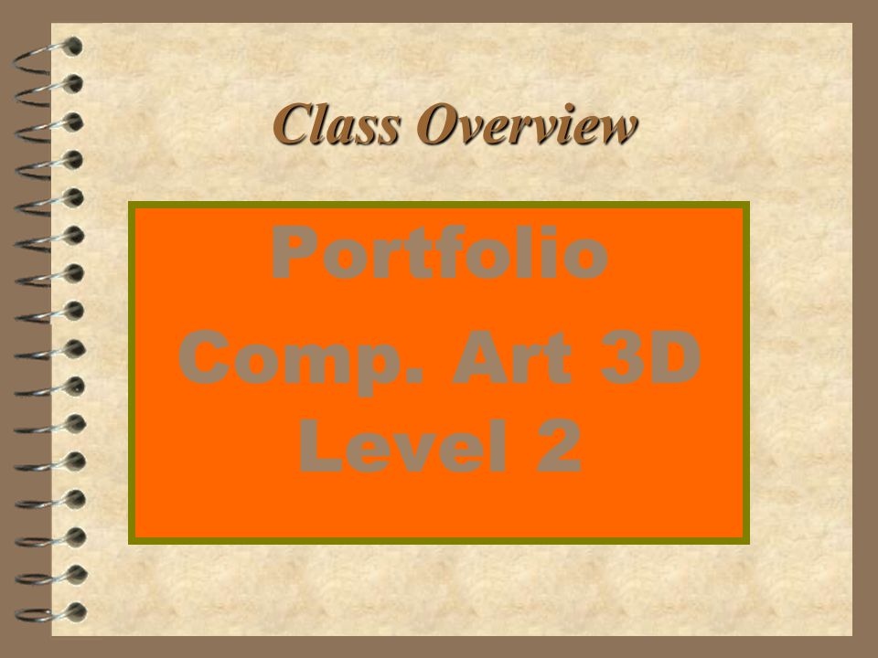 Class Overview Portfolio Comp. Art 3D Level 2