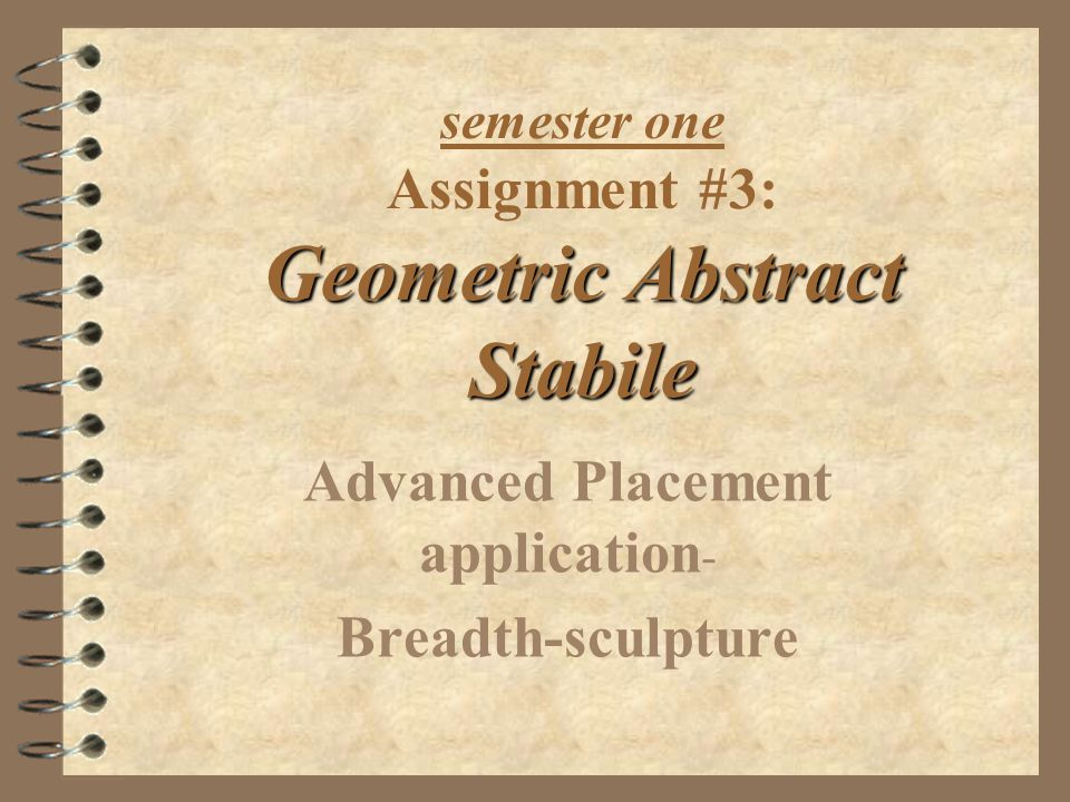 Geometric Abstract Stabile semester one Assignment #3: Geometric Abstract Stabile Advanced Placement application - Breadth-sculpture