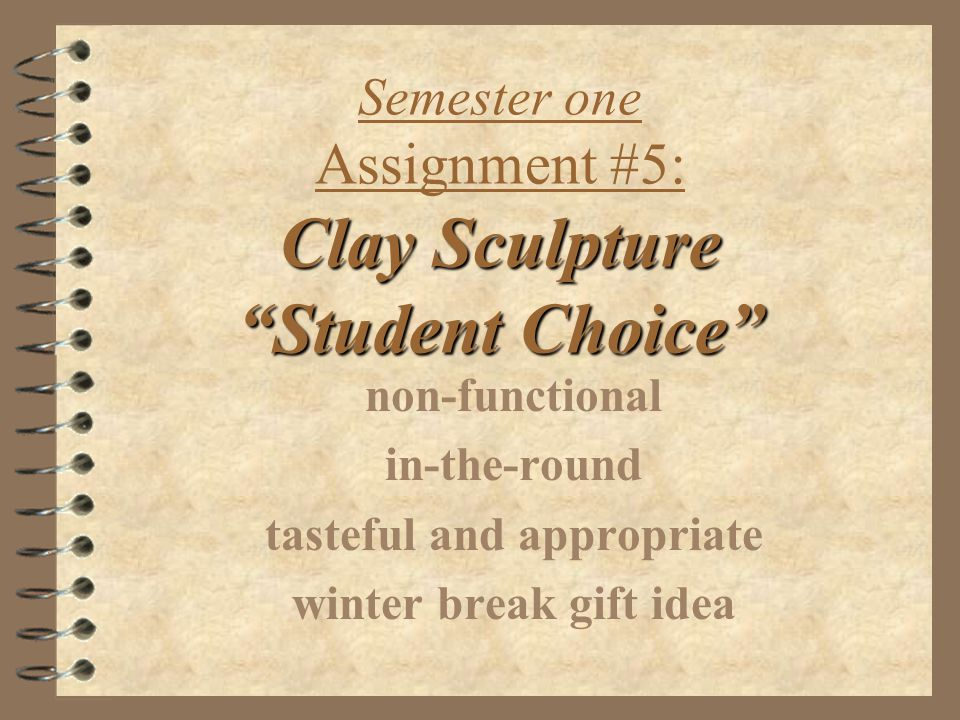 Clay Sculpture Student Choice Semester one Assignment #5: Clay Sculpture Student Choice non-functional in-the-round tasteful and appropriate winter break gift idea