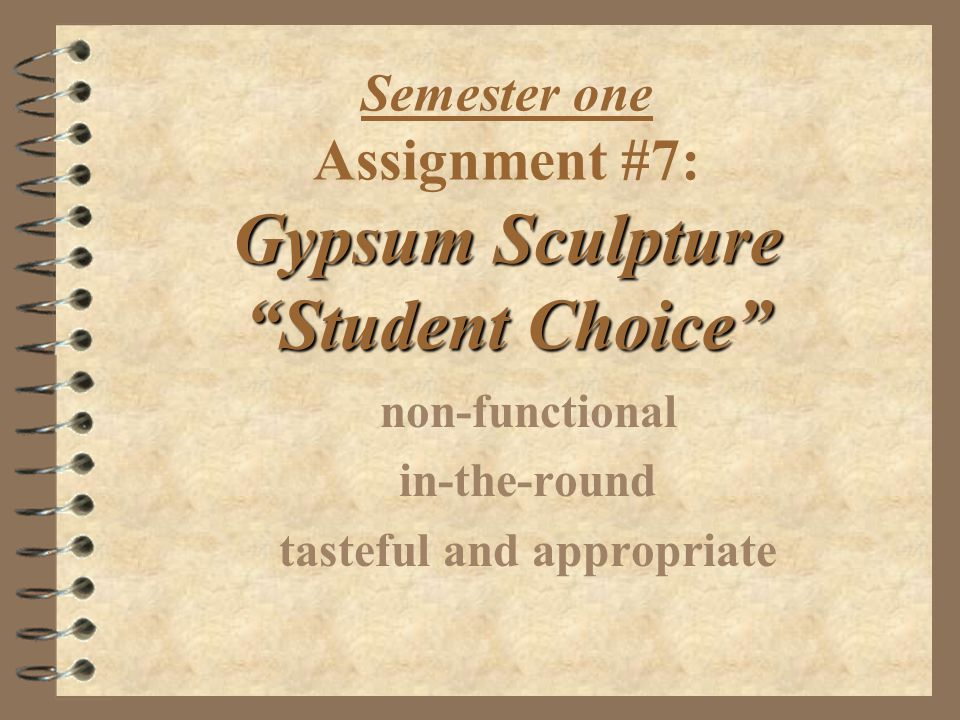 Gypsum Sculpture Student Choice Semester one Assignment #7: Gypsum Sculpture Student Choice non-functional in-the-round tasteful and appropriate