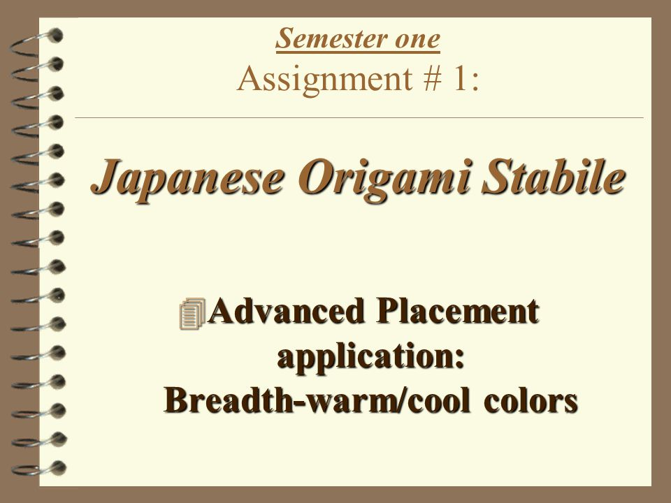 Japanese Origami Stabile Semester one Assignment # 1: Japanese Origami Stabile 4 Advanced Placement application: Breadth-warm/cool colors