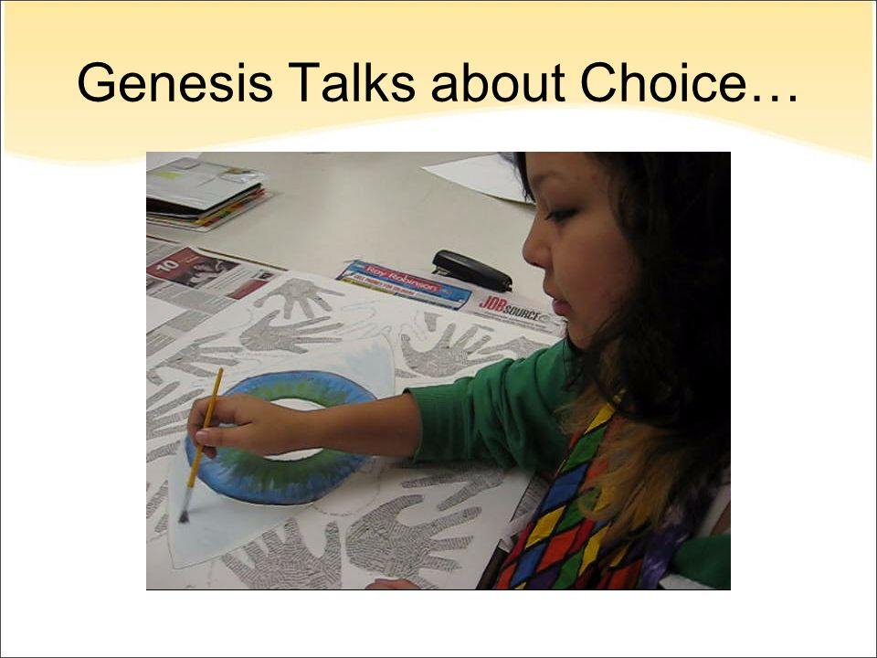 Genesis Talks about Choice…