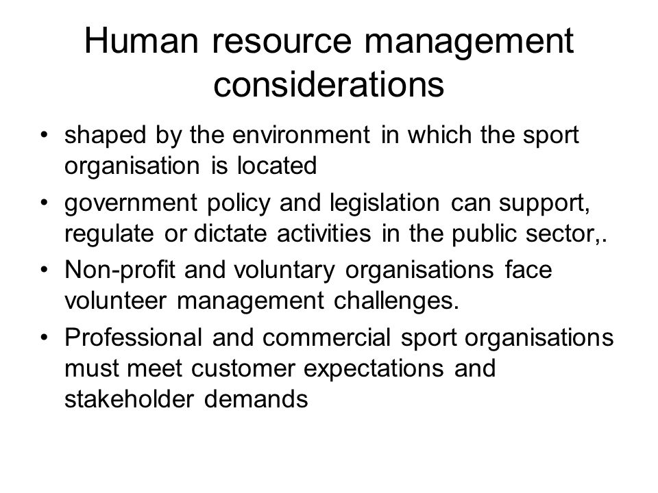 Human resource management considerations shaped by the environment in which the sport organisation is located government policy and legislation can support, regulate or dictate activities in the public sector,.