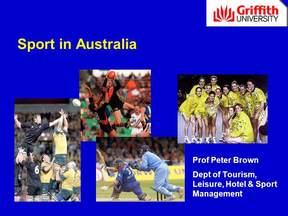 Sport in Australia Prof Peter Brown Dept of Tourism, Leisure, Hotel & Sport Management