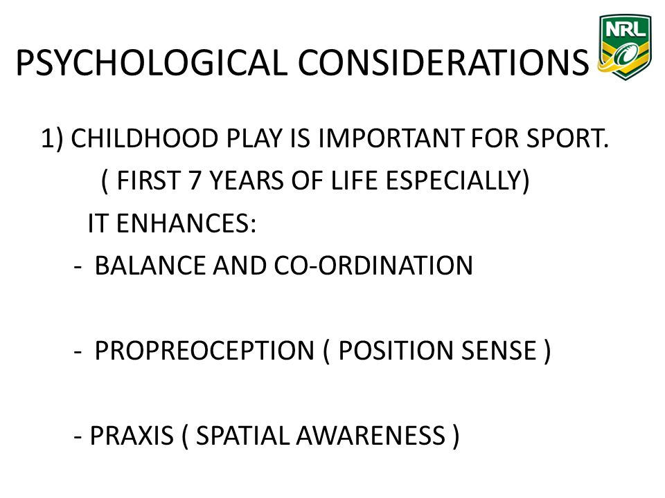 PSYCHOLOGICAL CONSIDERATIONS 1) CHILDHOOD PLAY IS IMPORTANT FOR SPORT.