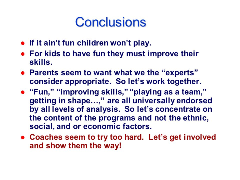 Conclusions l If it aint fun children wont play.