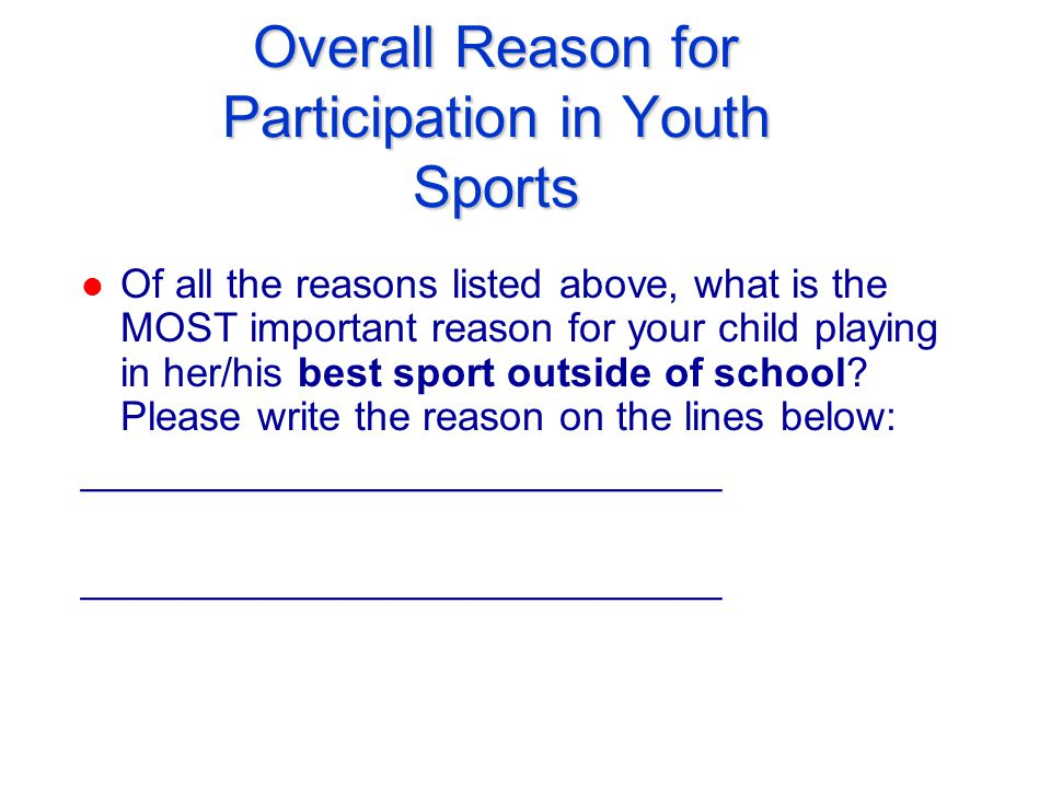 Overall Reason for Participation in Youth Sports l Of all the reasons listed above, what is the MOST important reason for your child playing in her/his best sport outside of school.