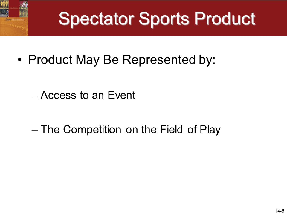 14-8 Spectator Sports Product Product May Be Represented by: –Access to an Event –The Competition on the Field of Play