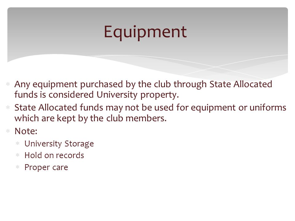 Any equipment purchased by the club through State Allocated funds is considered University property.