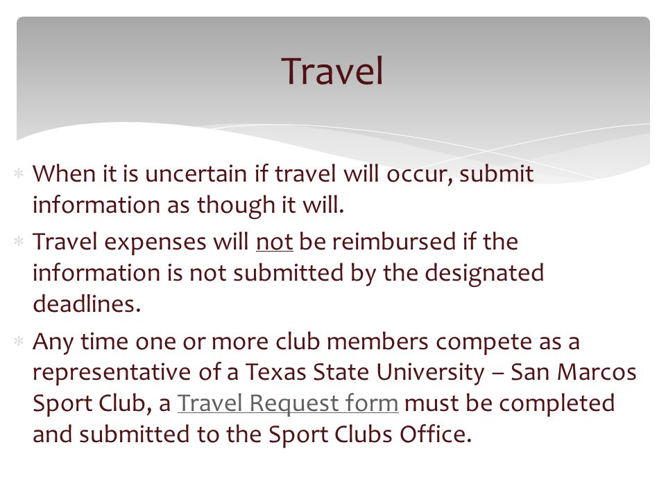 When it is uncertain if travel will occur, submit information as though it will.