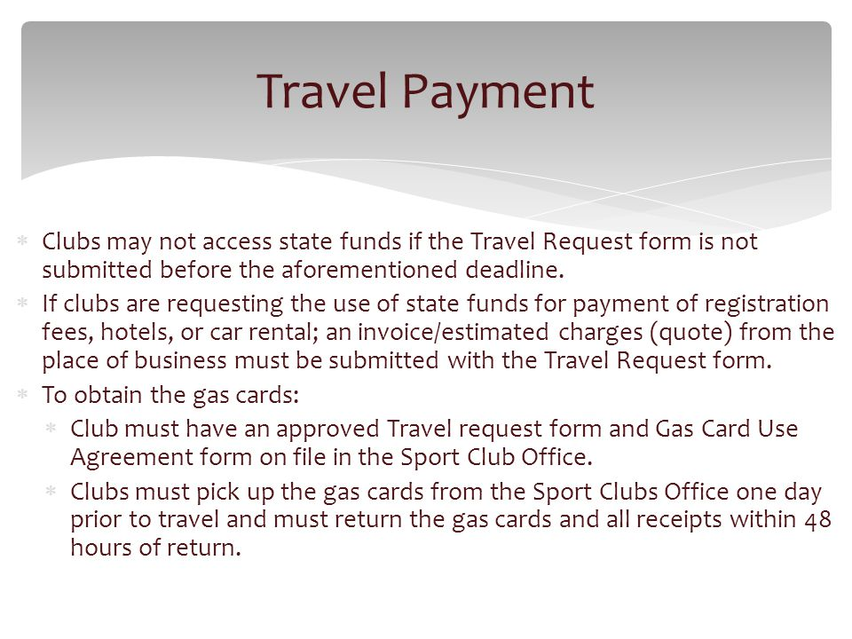Clubs may not access state funds if the Travel Request form is not submitted before the aforementioned deadline.