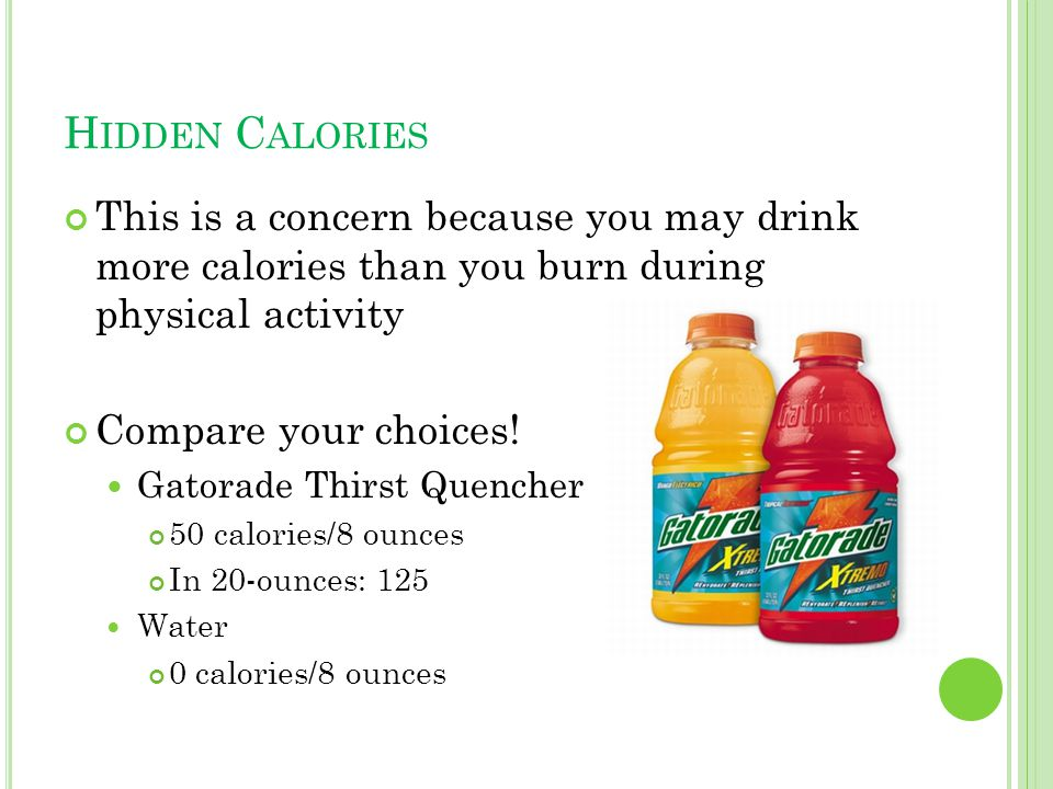 H IDDEN C ALORIES This is a concern because you may drink more calories than you burn during physical activity Compare your choices.
