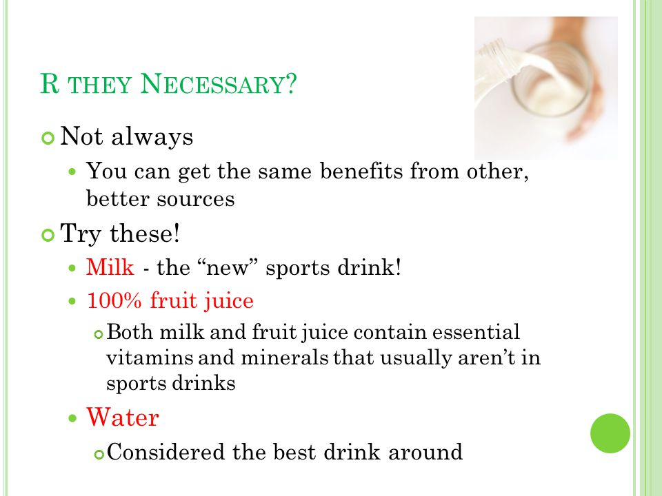R THEY N ECESSARY . Not always You can get the same benefits from other, better sources Try these.